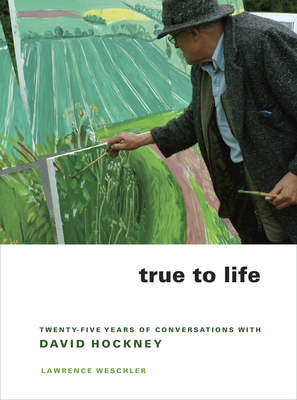 True to Life: Twenty-Five Years of Conversations with David Hockney Cover Image