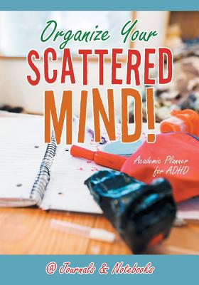 Organize Your Scattered Mind! Academic Planner for ADHD Cover Image