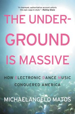 The Underground Is Massive: How Electronic Dance Music Conquered America Cover Image