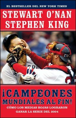 Campeones mundiales al fin! (Faithful): Como los Medias Rojas lograron ganar la serie del 2004 (Two Diehard Boston Red Sox Fans Chronicle the Historic 2004 Season) Cover Image