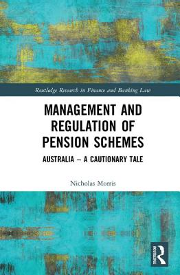 Management and Regulation of Pension Schemes: Australia a Cautionary Tale (Routledge Research in Finance and Banking Law) Cover Image