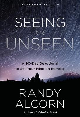 Seeing the Unseen, Expanded Edition: A 90-Day Devotional to Set Your Mind on Eternity Cover Image