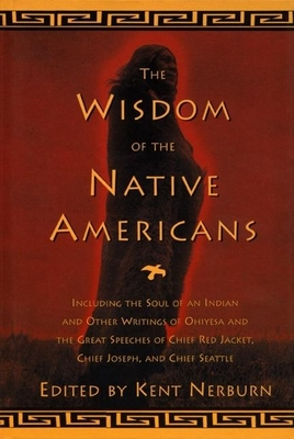 The Wisdom of the Native Americans: Including the Soul of an Indian and Other Writings of Ohiyesa and the Great Speeches of Red Jacket, Chief Joseph, (Religion and Spirituality) Cover Image