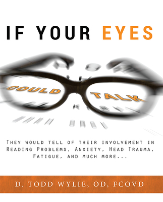 If Your Eyes Could Talk: They Would Tell of Their Involvement in Reading Problems, Anxiety, Head Trauma, Fatigue, and Much More... Cover Image