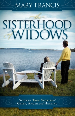The Sisterhood of Widows: Sixteen True Stories of Grief, Anger and Healing Cover Image