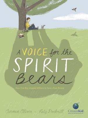 A Voice for the Spirit Bears: How One Boy Inspired Millions to Save a Rare Animal (CitizenKid) Cover Image