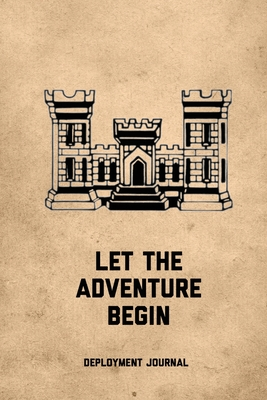 Let The Adventure Begin, Deployment Journal: Soldier Military Pages, For Writing, With Prompts, Deployed Memories, Write Ideas, Thoughts & Feelings, L Cover Image