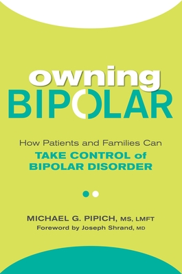Owning Bipolar: How Patients and Families Can Take Control of Bipolar Disorder Cover Image