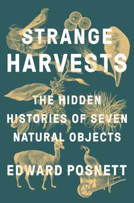 Strange Harvests: The Hidden Histories of Seven Natural Objects Cover Image