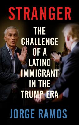 Stranger: The Challenge of a Latino Immigrant in the Trump Era Cover Image