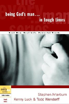 Being God's Man in Tough Times: Real Life. Powerful Truth. for God's Men Cover Image