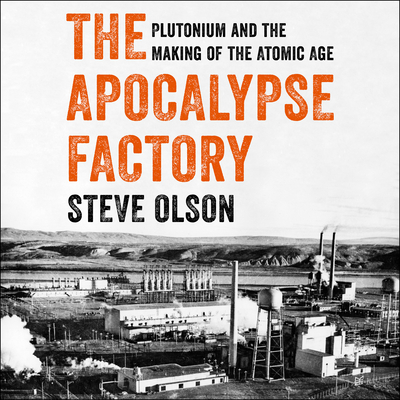 The Apocalypse Factory: Plutonium and the Making of the Atomic Age Cover Image