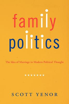 Family Politics: The Idea of Marriage in Modern Political Thought Cover Image