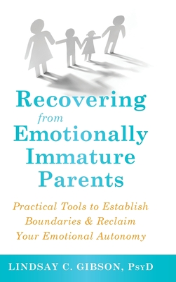 Recovering from Emotionally Immature Parents: Practical Tools to Establish Boundaries and Reclaim Your Emotional Autonomy Cover Image