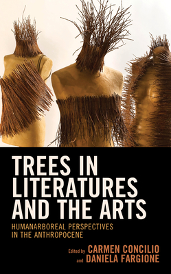 Trees in Literatures and the Arts: HumanArboreal Perspectives in the Anthropocene (Ecocritical Theory and Practice) Cover Image