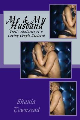 Me & My Husband: Erotic Fantasies of a Loving Couple Explored Cover Image