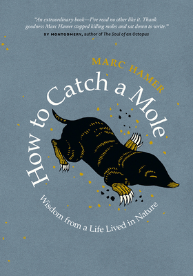 How to Catch a Mole: Wisdom from a Life Lived in Nature Cover Image