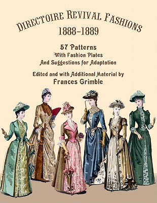 Directoire Revival Fashions 1888-1889: 57 Patterns with Fashion Plates and Suggestions for Adaptation Cover Image