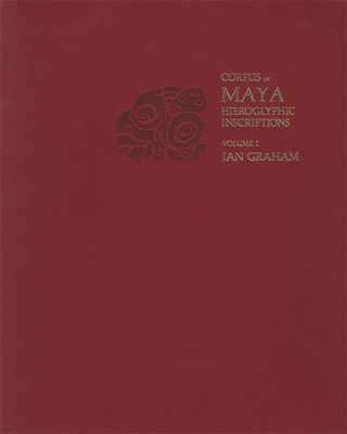 Corpus of Maya Hieroglyphic Inscriptions, Volume 1: Introduction Cover Image