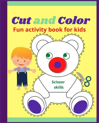 Cut and Color Scissor Skills: Fun activity book for childrens - Amazing coloring book for toddlers girls and boys all ages - Over 40 unique designs Cover Image