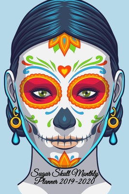Sugar Skull Monthly Planner 2019-2020: Dia De Los Muertos Organizer & Diary - Planning Pages For Writing Goals Of The Month, To Do Lists, Prioritie, N Cover Image