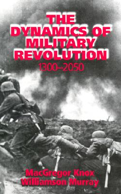 The Dynamics of Military Revolution, 1300-2050 Cover Image