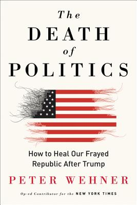 The Death of Politics: How to Heal Our Frayed Republic After Trump Cover Image
