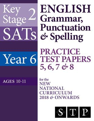 KS2 SATs English Grammar, Punctuation & Spelling Practice Test Papers 5, 6, 7 & 8 for the New National Curriculum 2018 & Onwards (Year 6: Ages 10-11) Cover Image