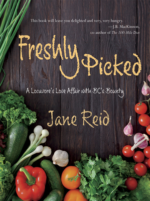 Freshly Picked: A Locavore's Love Affair with Bc's Bounty Cover Image