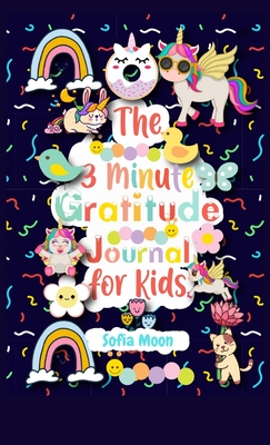 The 3 Minute Gratitude Journal for Kids: A Journal to Teach Kids to Practice the Attitude of Gratitude and Mindfulness in a Creative, Fun and Fast Way Cover Image