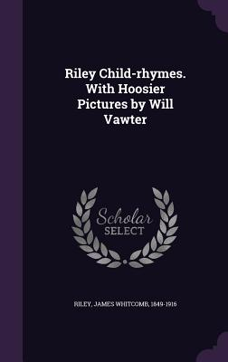 Cover for Riley Child-Rhymes. with Hoosier Pictures by Will Vawter