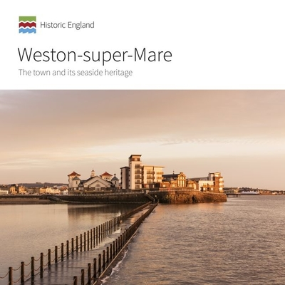 Weston-super-Mare: The Town and its Seaside Heritage Cover Image