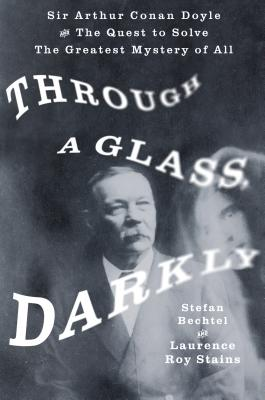 Through a Glass, Darkly: Sir Arthur Conan Doyle and the Quest to Solve the Greatest Mystery of All Cover Image
