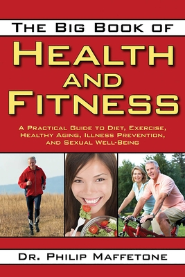 The Big Book of Health and Fitness: A Practical Guide to Diet, Exercise, Healthy Aging, Illness Prevention, and Sexual Well-Being Cover Image