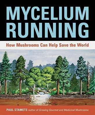 Mycelium Running: How Mushrooms Can Help Save the World Cover Image