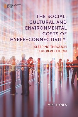 The Social, Cultural and Environmental Costs of Hyper-Connectivity: Sleeping Through the Revolution Cover Image