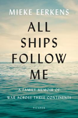 All Ships Follow Me: A Family Memoir of War Across Three Continents Cover Image