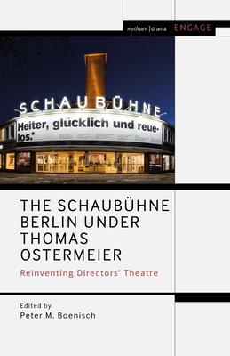 The Schaubühne Berlin under Thomas Ostermeier: Reinventing Realism (Methuen Drama Engage) cover