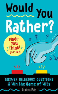 Would You Rather? Made You Think! Edition: Answer Hilarious Questions and Win the Game of Wits Cover Image