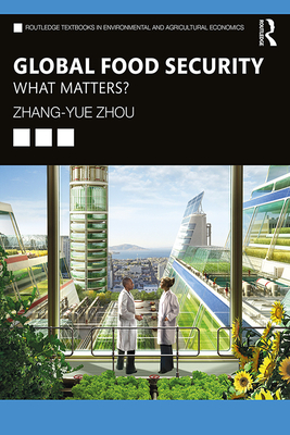 Global Food Security: What Matters? (Routledge Textbooks in Environmental and Agricultural Econom) Cover Image
