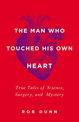 The Man Who Touched His Own Heart: True Tales of Science, Surgery, and Mystery Cover Image