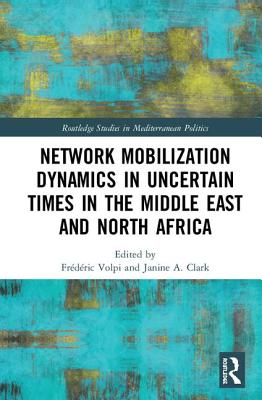 Network Mobilization Dynamics in Uncertain Times in the Middle East and North Africa (Routledge Studies in Mediterranean Politics) Cover Image