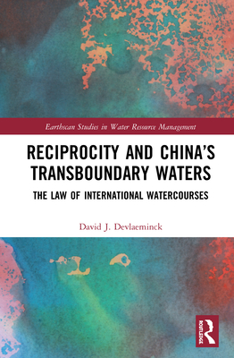 Reciprocity and China's Transboundary Waters: The Law of International Watercourses (Earthscan Studies in Water Resource Management) Cover Image