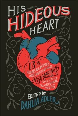 His Hideous Heart: 13 of Edgar Allan Poe's Most Unsettling Tales Reimagined Cover Image