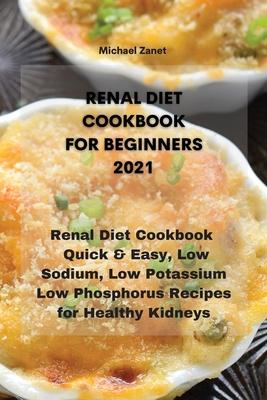 Renal Diet Cookbook for Beginners 2021: Renal Diet Cookbook Quick & Easy, Low Sodium, Low Potassium & Low Phosphorus Recipes for Healthy Kidneys Cover Image
