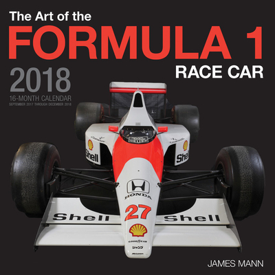 The Art of the Formula 1 Race Car 2018: 16 Month Calendar Includes September 2017 Through December 2018 Cover Image