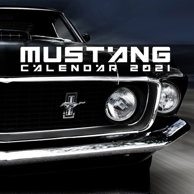 Mustang Calendar 2021: with USA Holidays - Are You Looking For a Super Excellent MUSCLE CARS LOVERS ? - MUSCLE CARS CALENDAR 2021 Cover Image