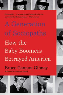 A Generation of Sociopaths: How the Baby Boomers Betrayed America Cover Image