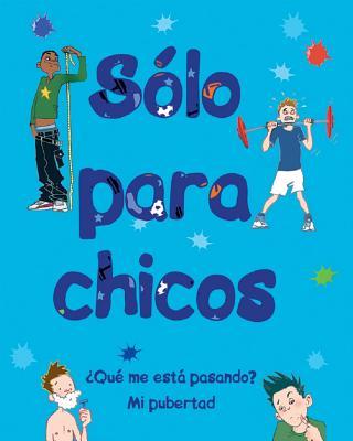 Sólo Para Chicos: ¿qué Me Está Pasando? Mi Pubertad Cover Image
