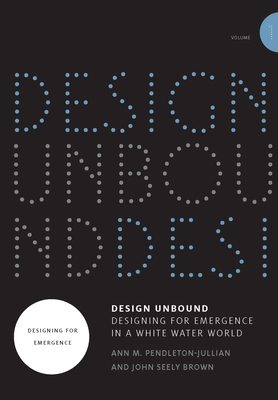 Design Unbound: Designing for Emergence in a White Water World, Volume 1: Designing for Emergence (Infrastructures #1) Cover Image